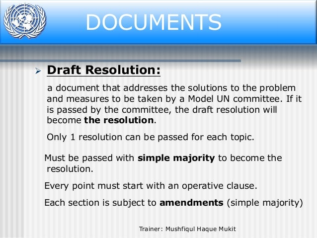 Document DOCUMENTS   Draft Resolution: a document that addresses the solutions to the problem and measures to be taken by...