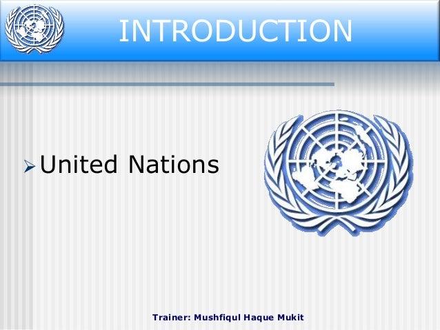 Introduction INTRODUCTION   United  Nations  Trainer: Mushfiqul Haque Mukit