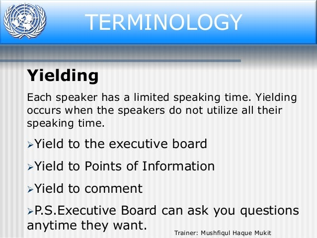 Terminology TERMINOLOGY Yielding Each speaker has a limited speaking time. Yielding occurs when the speakers do not utiliz...