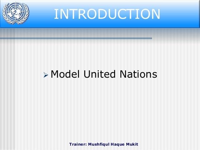 INTRODUCTION Introduction   Model  United Nations  Trainer: Mushfiqul Haque Mukit