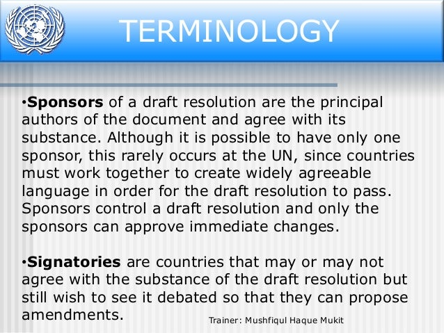 TERMINOLOGY •Sponsors of a draft resolution are the principal authors of the document and agree with its substance. Althou...