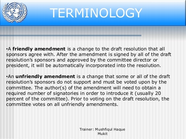 TERMINOLOGY •A friendly amendment is a change to the draft resolution that all sponsors agree with. After the amendment is...
