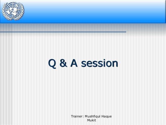Q & A session  Trainer: Mushfiqul Haque Mukit