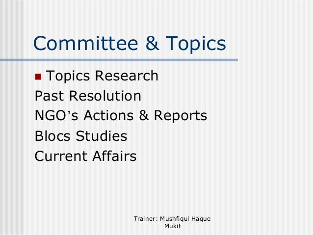 Committee & Topics Topics Research Past Resolution NGO's Actions & Reports Blocs Studies Current Affairs   Trainer: Mushf...
