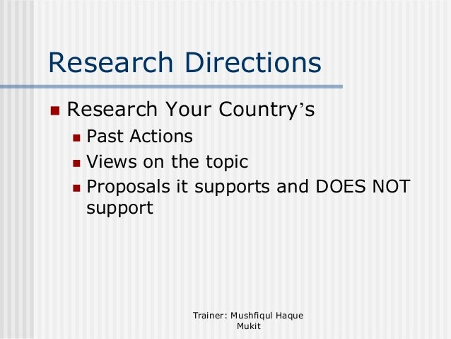 Research Directions   Research Your Country's Past Actions  Views on the topic  Proposals it supports and DOES NOT supp...