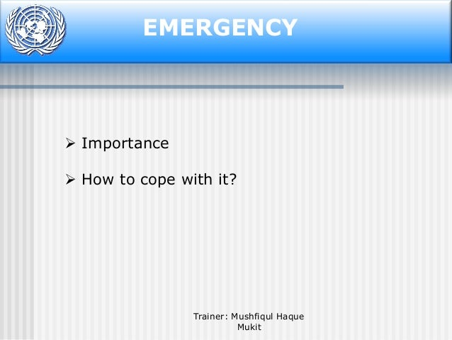 EMERGENCY   Importance  How to cope with it?  Trainer: Mushfiqul Haque Mukit