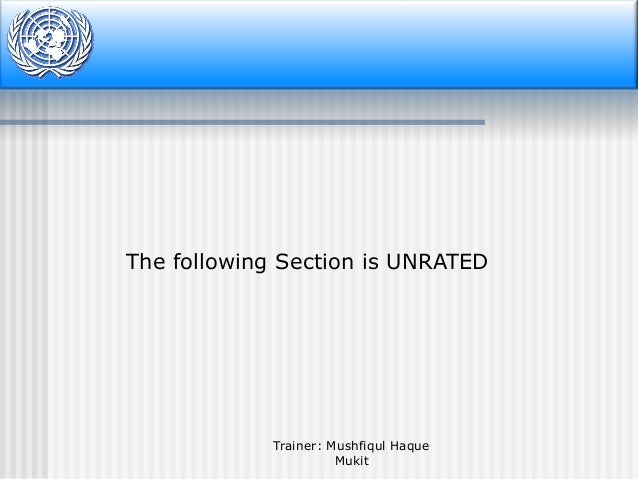The following Section is UNRATED  Trainer: Mushfiqul Haque Mukit