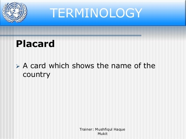 Terminology TERMINOLOGY Placard   A card which shows the name of the country  Trainer: Mushfiqul Haque Mukit