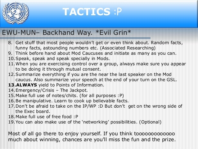 """TACTICS :P EWU-MUN– Backhand Way. *Evil Grin* 8. Get stuff that most people wouldn""""t get or even think about. Random facts..."""