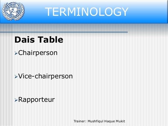 Terminology TERMINOLOGY Dais Table Chairperson  Vice-chairperson  Rapporteur  Trainer: Mushfiqul Haque Mukit
