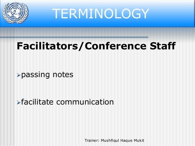 Terminology TERMINOLOGY Facilitators/Conference Staff passing  notes  facilitate  communication  Trainer: Mushfiqul Haqu...