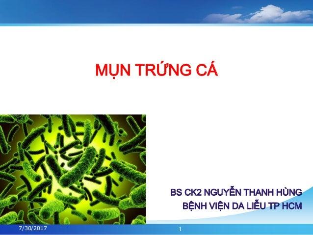 MỤN TRỨNG CÁ BS CK2 NGUYỄN THANH HÙNG BỆNH VIỆN DA LIỄU TP HCM 17/30/2017