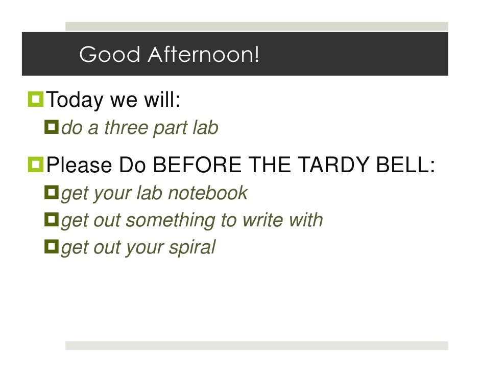 Good Afternoon!Today we will: do a three part labPlease Do BEFORE THE TARDY BELL: get your lab notebook get out something ...