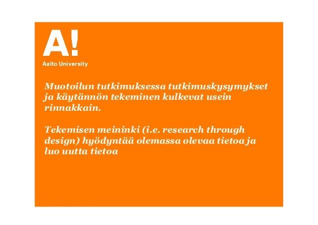 Muotoiluagentit 24.10 -Tuuli Mattelmäki- Muotoilun tutkimuksessa on tekemisen meininki  Slide 3