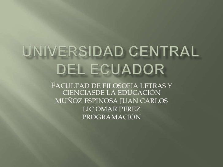 UNIVERSIDAD CENTRAL DEL ECUADOR<br />FACULTAD DE FILOSOFIA LETRAS Y CIENCIASDE LA EDUCACIÓN<br />MUÑOZ ESPINOSA JUAN CARLO...