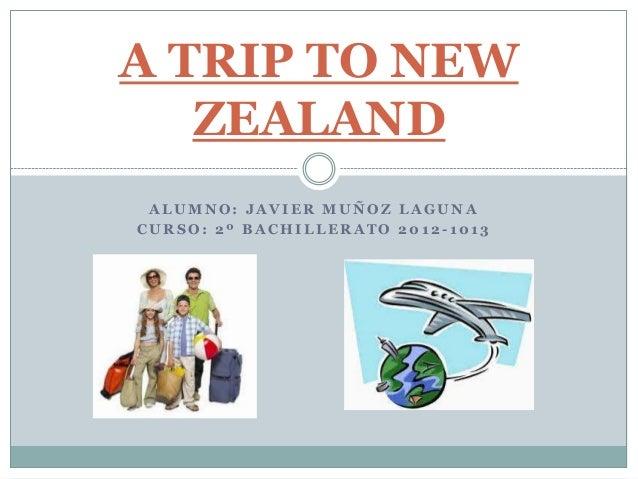 A TRIP TO NEW   ZEALAND ALUMNO: JAVIER MUÑOZ LAGUNACURSO: 2º BACHILLERATO 2012-1013