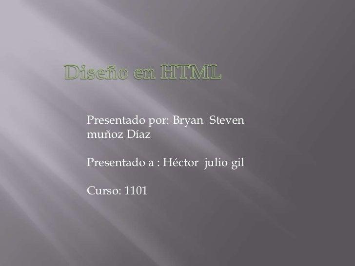 Presentado por: Bryan Stevenmuñoz DíazPresentado a : Héctor julio gilCurso: 1101