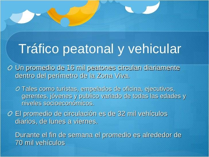 Tráfico peatonal y vehicular <ul><li>Un promedio de 16 mil peatones circulan diariamente dentro del perímetro de la Zona V...