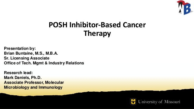POSH Inhibitor-Based Cancer Therapy Presentation by: Brian Buntaine, M.S., M.B.A. Sr. Licensing Associate Office of Tech. ...