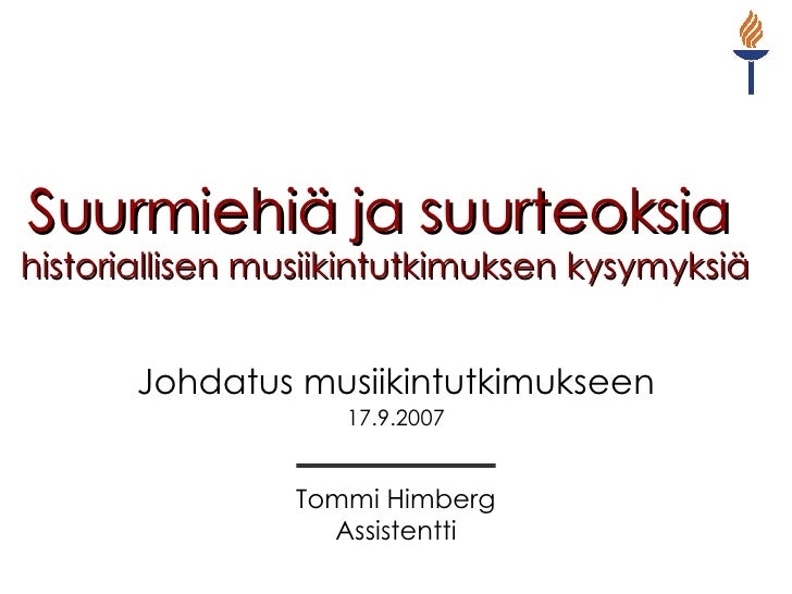 Suurmiehiä ja suurteoksia   historiallisen musiikintutkimuksen kysymyksiä Johdatus musiikintutkimukseen 17.9.2007 Tommi Hi...