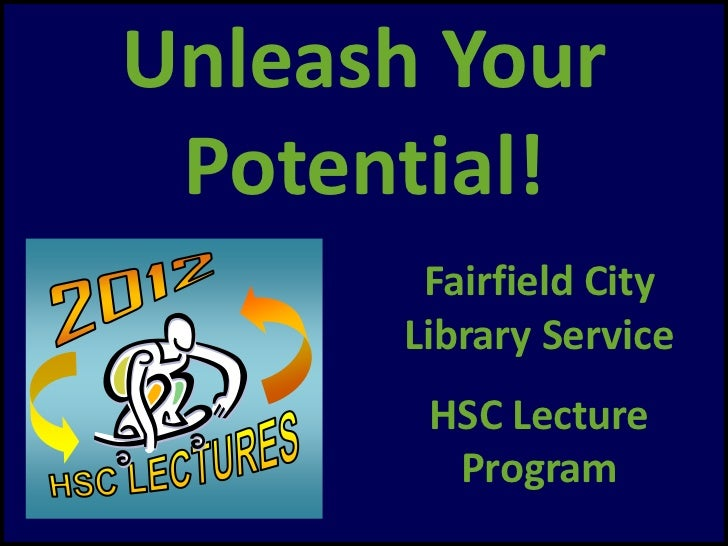 Unleash Your Potential!       Fairfield City      Library Service       HSC Lecture        Program