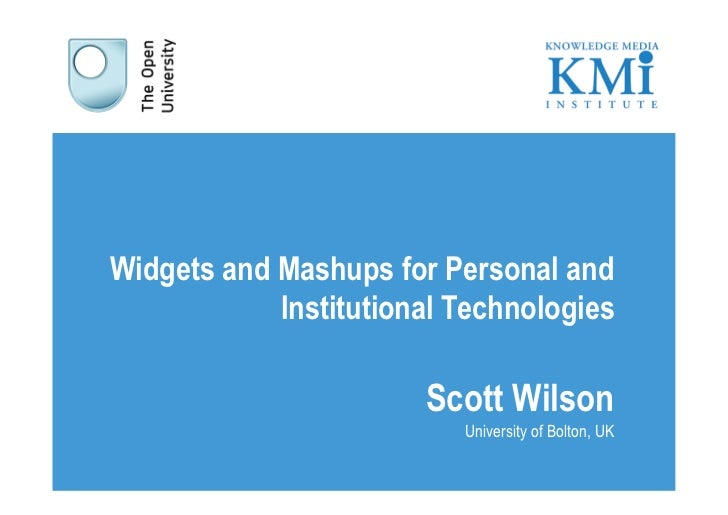 Widgets and Mashups for Personal and            Institutional Technologies                       Scott Wilson             ...