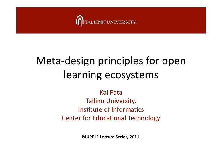 Meta‐design principles for open      learning ecosystems                    Kai Pata              Tallinn University,     ...
