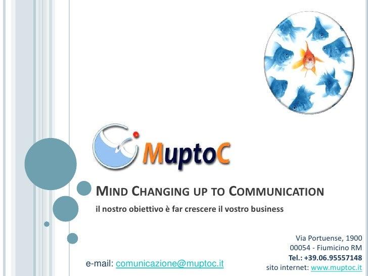 Mind Changing up toCommunication<br />il nostro obiettivo è far crescere il vostro business<br />Via Portuense, 190000054 ...