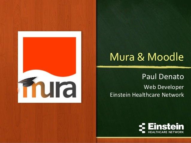 Mura  &  Moodle     Paul  Denato   Web  Developer   Einstein  Healthcare  Network