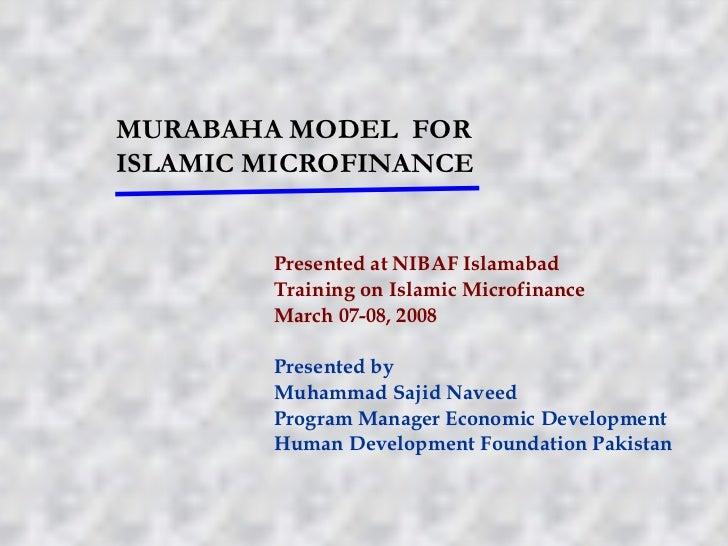 MURABAHA MODEL FORISLAMIC MICROFINANCE        Presented at NIBAF Islamabad        Training on Islamic Microfinance        ...