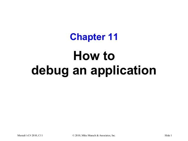 Murach's C# 2010, C11 © 2010, Mike Murach & Associates, Inc. Slide 1 Chapter 11 How to debug an application