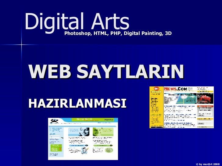 W EB   SAYTLARIN HAZIRLANMASI Digital Arts Photoshop, HTML, PHP, Digital Painting, 3D © by mur@rt 2008