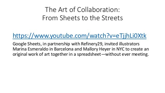The Art of Collaboration: From Sheets to the Streets https://www.youtube.com/watch?v=eTjjhLi0Xtk Google Sheets, in partner...