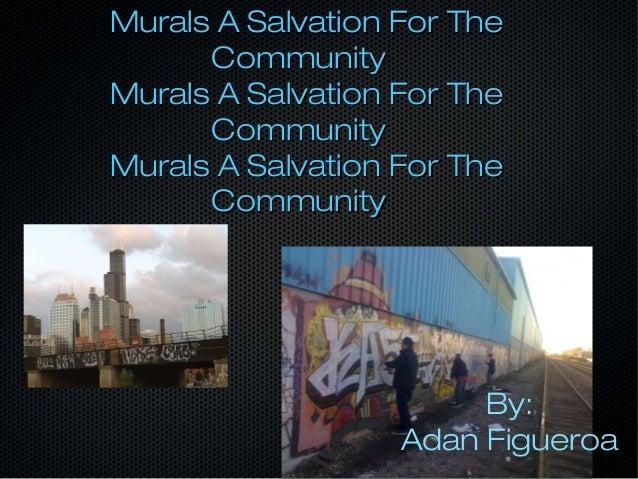 Murals A Salvation For TheMurals A Salvation For The CommunityCommunity Murals A Salvation For TheMurals A Salvation For T...