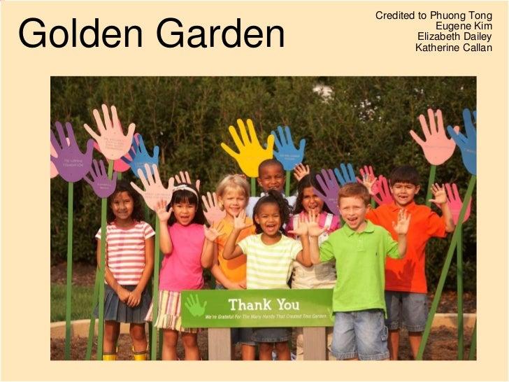 Golden Garden <ul><li>Credited to Phuong Tong </li></ul><ul><li>Eugene Kim </li></ul><ul><li>Elizabeth Dailey </li></ul><u...