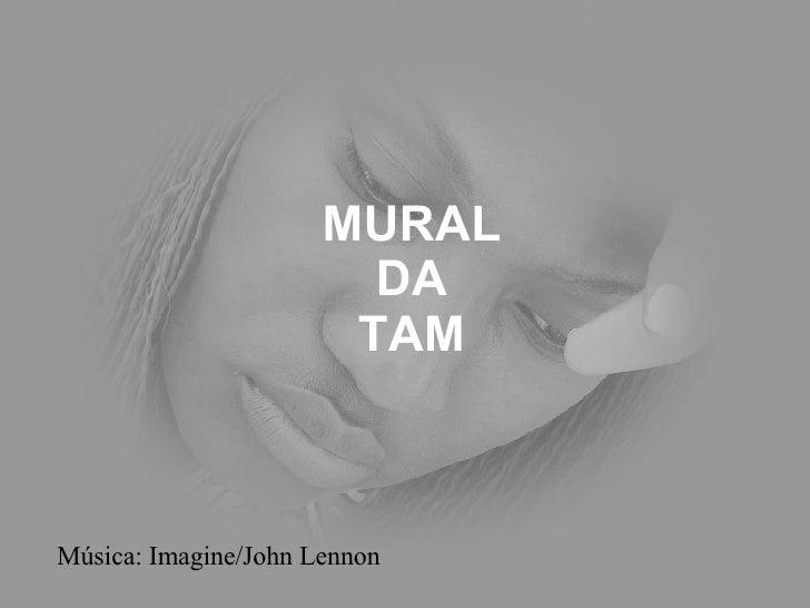 MURAL DA TAM Música: Imagine/John Lennon