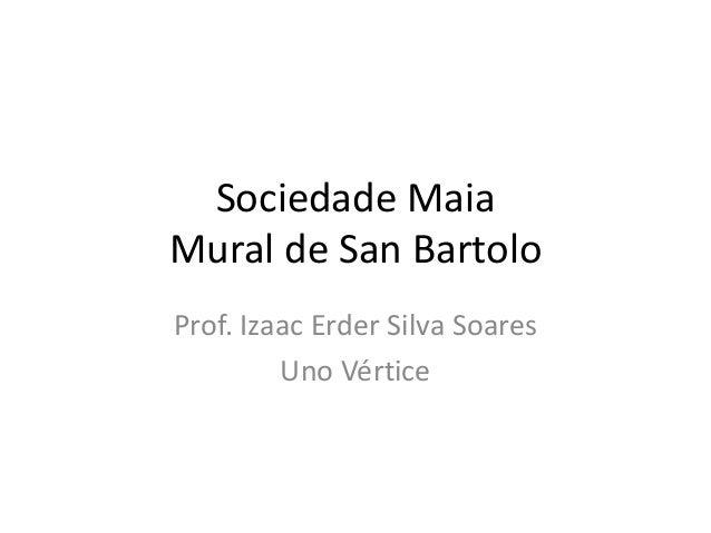 Sociedade Maia Mural de San Bartolo Prof. Izaac Erder Silva Soares Uno Vértice