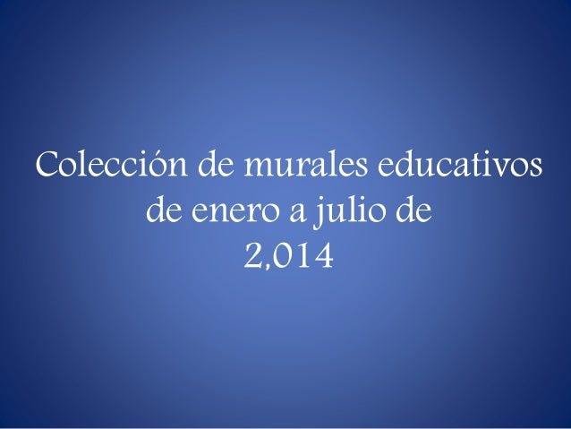 Colección de murales educativos de enero a julio de 2,014