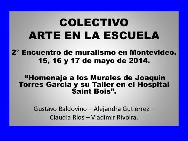 """COLECTIVO ARTE EN LA ESCUELA 2° Encuentro de muralismo en Montevideo. 15, 16 y 17 de mayo de 2014.  """"Homenaje a los Murale..."""