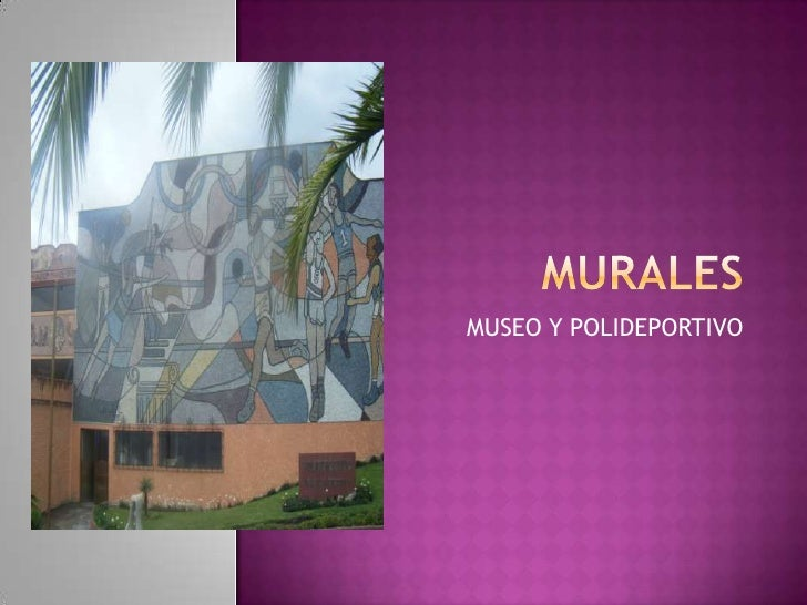 murales<br />MUSEO Y POLIDEPORTIVO<br />