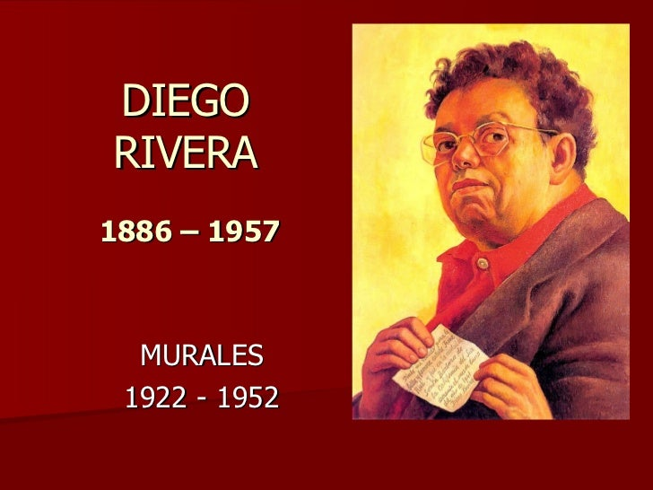 DIEGO RIVERA   1886 – 1957 MURALES 1922 - 1952