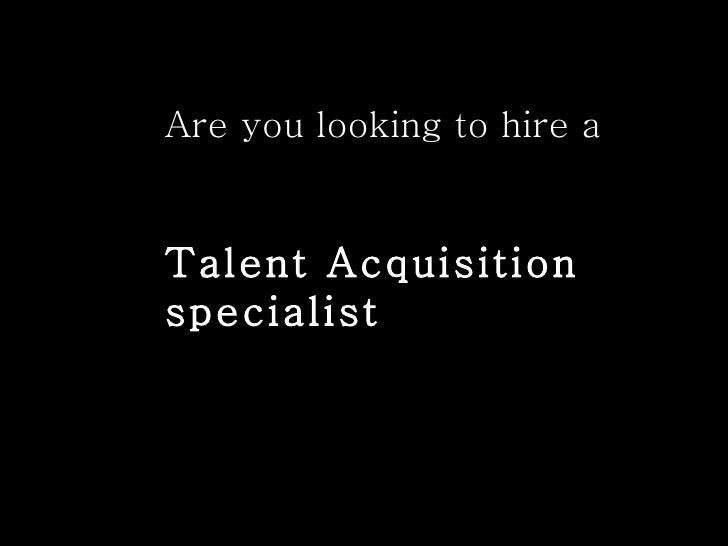 Are you looking to hire a  Talent Acquisition specialist