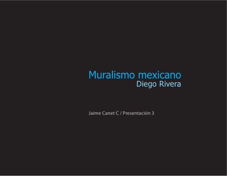 Muralismo mexicano                      Diego Rivera   Jaime Canet C / Presentación 3