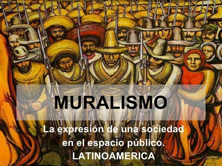 MURALISMO La expresión de una sociedad en el espacio público. LATINOAMERICA