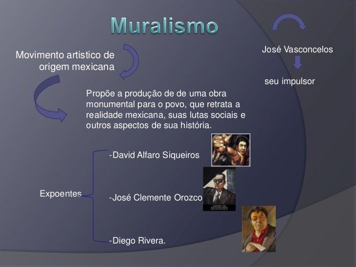 Muralismo<br />José Vasconcelos<br />seuimpulsor <br />Movimentoartistico de origem mexicana<br />Propõe a produção de deu...