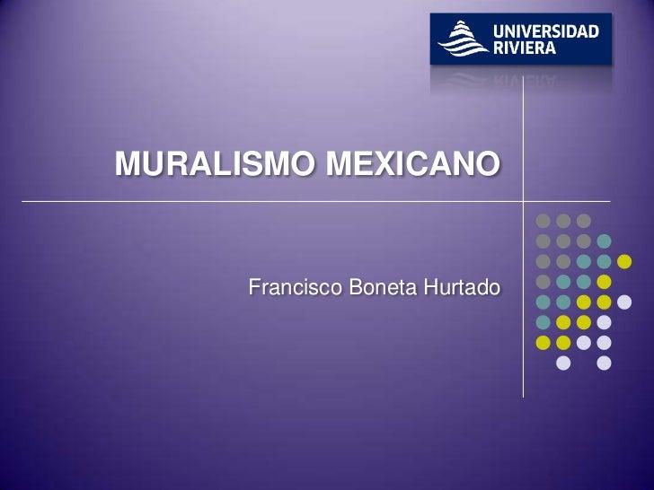 MURALISMO MEXICANO      Francisco Boneta Hurtado