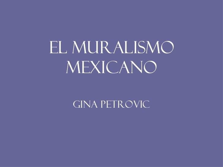 El Muralismo Mexicano Gina Petrovic
