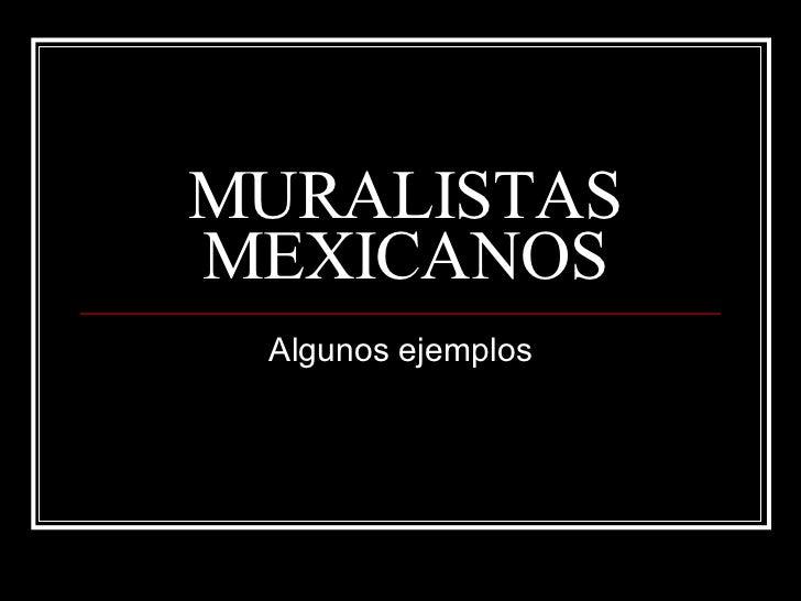 MURALISTAS MEXICANOS Algunos ejemplos