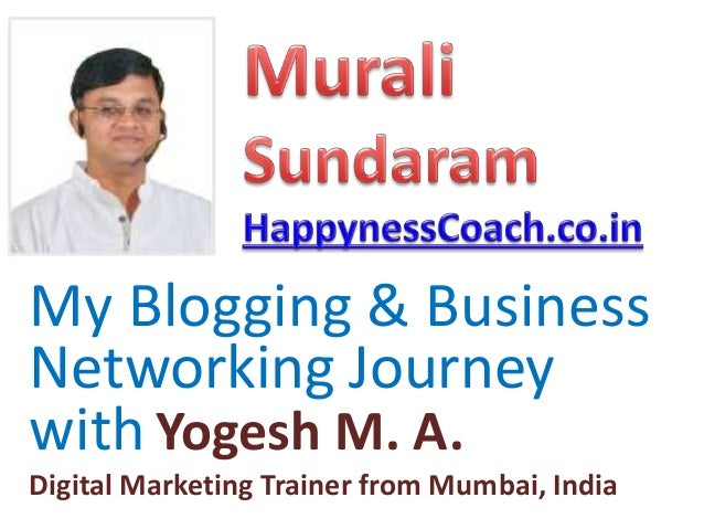 My Blogging & Business Networking Journey withYogesh M. A. Digital Marketing Trainer from Mumbai, India