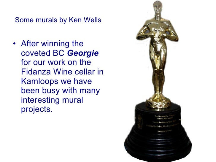 Some murals by Ken Wells <ul><li>After winning the coveted BC  Georgie  for our work on the Fidanza Wine cellar in Kamloop...
